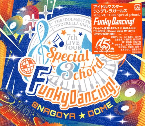 THE IDOLM@STER CINDERELLA GIRLS 7thLIVE TOUR Special 3chord♪ Funky Dancing! 会場オリジナルCD 【THE IDOLM@STER CINDERELLA GIRLS 7thLIVE TOUR Special 3chord♪ Funky Dancing!】